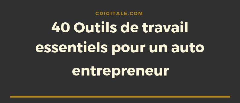40 outils indispensables pour l'auto-entrepreneur averti : productivité et efficacité !