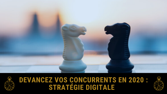 Stratégie digitale : Prenez de l'avance sur vos concurrents en 2020 !