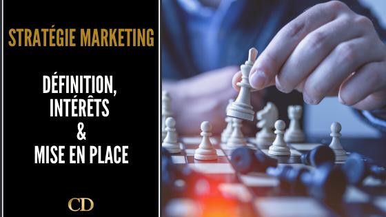 2021 Stratégie marketing définition complète : intérêts , étapes et succès !
