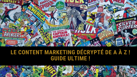 Le content marketing décrypté de A à Z ! (Guide ultime 2020)