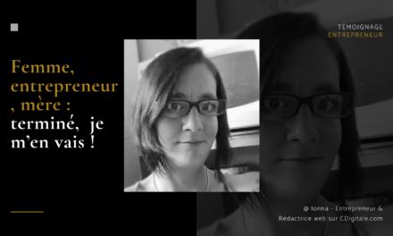 Femme entrepreneur, mère : terminé,  je m'en vais !