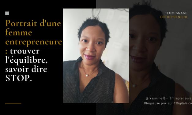 Portrait d'une femme entrepreneure : trouver l'équilibre, savoir dire STOP.
