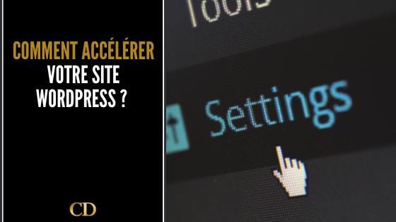 Comment accélérer votre site WordPress ?